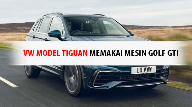 VW Model Tiguan Memakai Mesin Golf GTI
